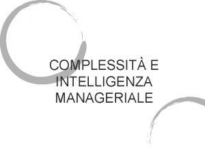 COMPLESSIT E INTELLIGENZA MANAGERIALE COMPLICAZIONE Deriva dal latino