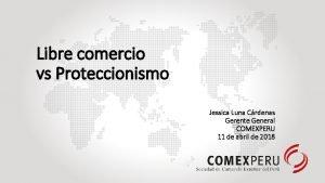 Libre comercio vs Proteccionismo Jessica Luna Crdenas Gerente
