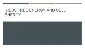 GIBBS FREE ENERGY AND CELL ENERGY FREE ENERGY