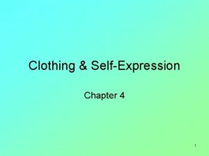 Clothing SelfExpression Chapter 4 1 Clothing is a