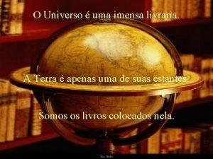 O Universo uma imensa livraria A Terra apenas