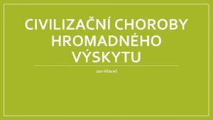 CIVILIZAN CHOROBY HROMADNHO VSKYTU Jan Hlave vod Choroby