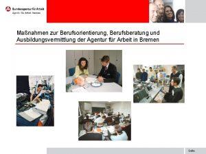 Manahmen zur Berufsorientierung Berufsberatung und Ausbildungsvermittlung der Agentur