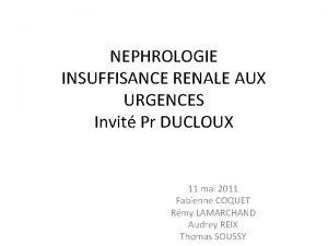 NEPHROLOGIE INSUFFISANCE RENALE AUX URGENCES Invit Pr DUCLOUX