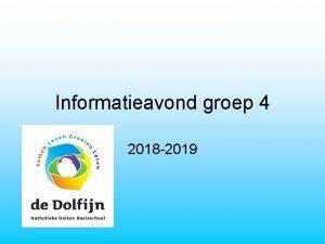 Informatieavond groep 4 2018 2019 Voorstellen leerkrachten Groep
