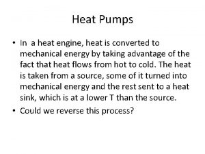 Heat Pumps In a heat engine heat is