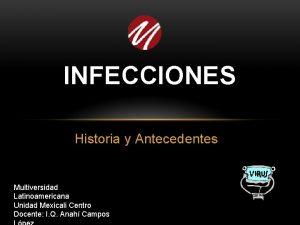 INFECCIONES Historia y Antecedentes Multiversidad Latinoamericana Unidad Mexicali