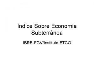 ndice Sobre Economia Subterrnea IBREFGVInstituto ETCO Introduo Economia