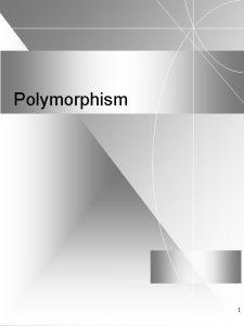 Polymorphism 1 Polymorphism and virtual functions u u