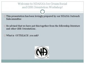 Welcome to NDANAs Ice Cream Social and GSR