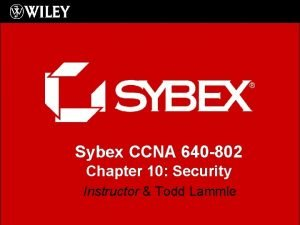 Sybex CCNA 640 802 Chapter 10 Security Instructor