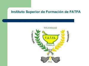 Instituto Superior de Formacin de FATFA Instituto Superior