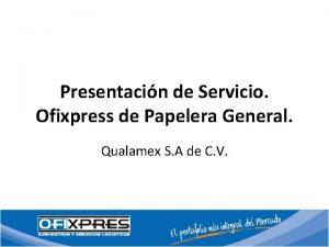 Presentacin de Servicio Ofixpress de Papelera General Qualamex