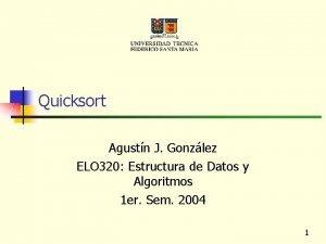 Quicksort Agustn J Gonzlez ELO 320 Estructura de