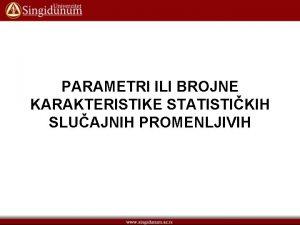 PARAMETRI ILI BROJNE KARAKTERISTIKE STATISTIKIH SLUAJNIH PROMENLJIVIH PARAMETRI