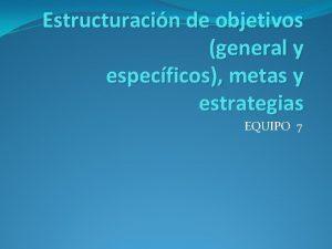 Estructuracin de objetivos general y especficos metas y