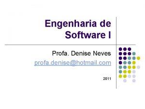 Engenharia de Software I Profa Denise Neves profa