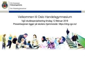 Oslo kommune Utdanningsetaten Oslo Handelsgymnasium Velkommen til Oslo