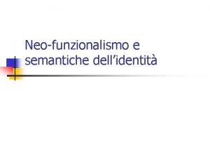 Neo funzionalismo e semantiche dellidentit Caratteri del s