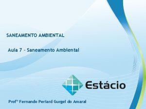 SANEAMENTO AMBIENTAL Aula 7 Saneamento Ambiental Prof Fernando