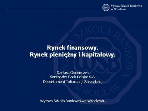 Rynek finansowy Rynek pieniny i kapitaowy Dariusz Grabarczyk
