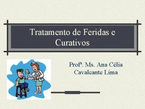 Tratamento de Feridas e Curativos Prof Ms Ana