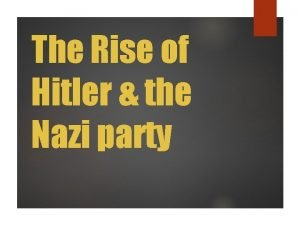 The Rise of Hitler the Nazi party Hitler