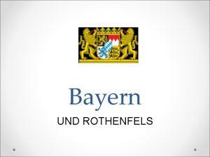 Bayern UND ROTHENFELS Themen ber Bayern Lage und