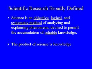 Scientific Research Broadly Defined Science is an objective