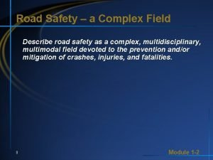 Road Safety a Complex Field Describe road safety