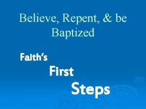 Believe Repent be Baptized Faiths First Steps Believe