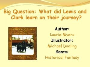 Big Question What did Lewis and Clark learn