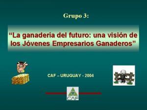 Grupo 3 La ganadera del futuro una visin