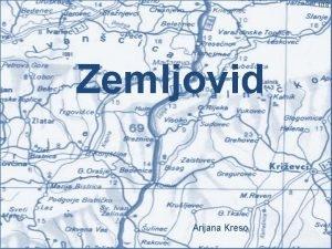 118 Zemljovid Arijana Kreso Zemljovid je prikaz vrlo