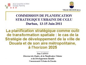 VILLE DE DOUALA COMMISSION DE PLANIFICATION STRATEGIQUE URBAINE