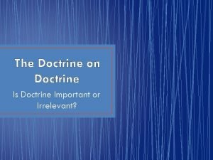 The Doctrine on Doctrine Is Doctrine Important or
