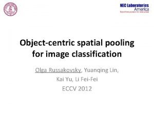 Objectcentric spatial pooling for image classification Olga Russakovsky