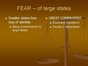 FEAR of large states n Smaller states fear