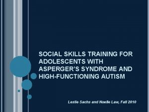 SOCIAL SKILLS TRAINING FOR ADOLESCENTS WITH ASPERGERS SYNDROME