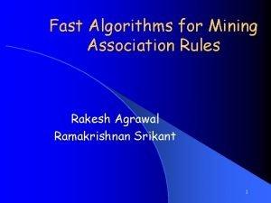 Fast Algorithms for Mining Association Rules Rakesh Agrawal