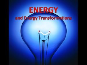 ENERGY and Energy Transformations Identify the Energy Transformations