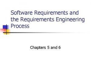 Software Requirements and the Requirements Engineering Process Chapters