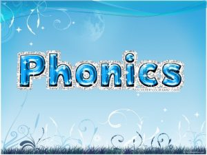 Phonics The link between sounds and how we