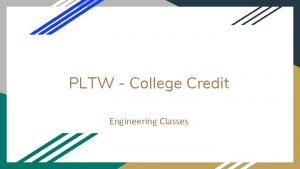 PLTW College Credit Engineering Classes College Credit Every