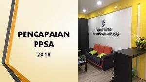 PENCAPAIAN PPSA 2018 RINGKASAN PENCAPAIAN PPSA PERATUS PENCAPAIAN