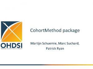 Cohort Method package Martijn Schuemie Marc Suchard Patrick