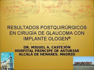 RESULTADOS POSTQUIRRGICOS EN CIRUGA DE GLAUCOMA CON IMPLANTE
