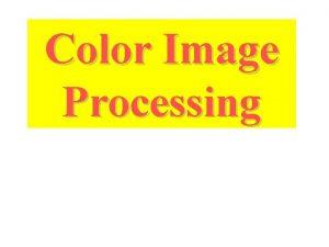 Color Image Processing 4 6 Color Image Processing