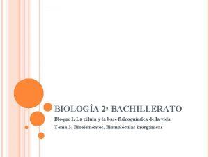 BIOLOGA 2 BACHILLERATO Bloque I La clula y