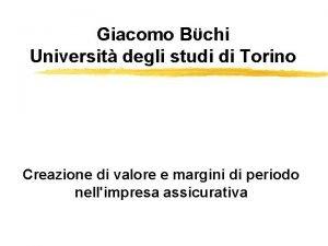 Giacomo Bchi Universit degli studi di Torino Creazione